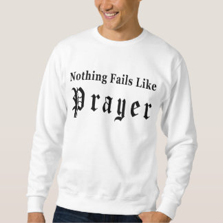 Nothing Fails Like Prayer Sweatshirt