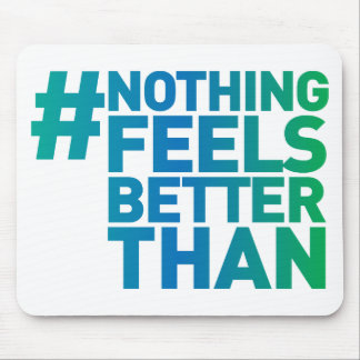 # Nothing Feels Better Than Mouse Pad
