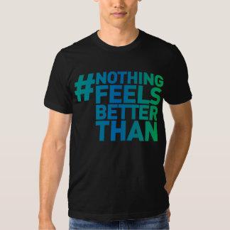 #Nothing Feels Better Than T-Shirt