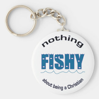 Nothing Fishy About Being a Christian keychain