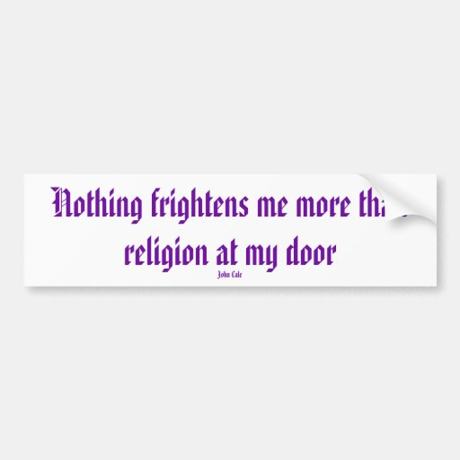 Nothing frightens me more than religion at my d... bumper sticker