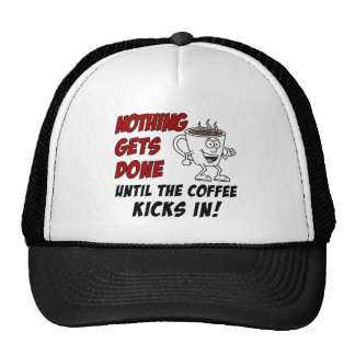 Nothing Gets Done Coffee Kicks In Trucker Hat