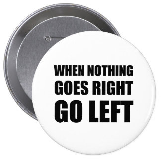 Nothing Goes Right Go Left Pinback Button