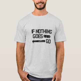 Nothing goes right shirt