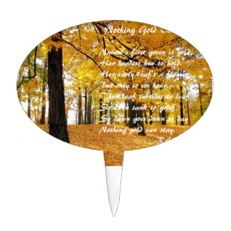 Nothing Gold Can Stay by: Robert Frost Cake Topper