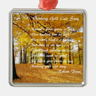 Nothing Gold Can Stay by: Robert Frost Metal Ornament