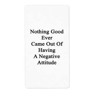 Nothing Good Ever Came Out Of Having A Negative At Label