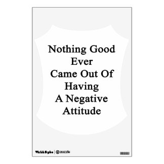 Nothing Good Ever Came Out Of Having A Negative At Wall Decal