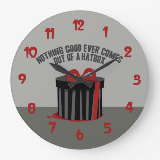 Nothing Good Ever Comes Out Of A Hatbox Large Clock