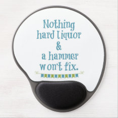 Nothing Hard Liquor And A Hammer Won't Fix Gel Mouse Pad at Zazzle