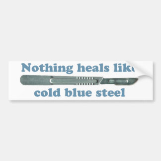 Nothing heals like cold blue steel... car bumper sticker