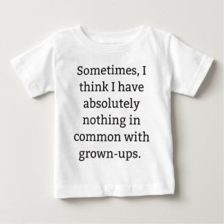 Nothing in common with grown-ups baby T-Shirt
