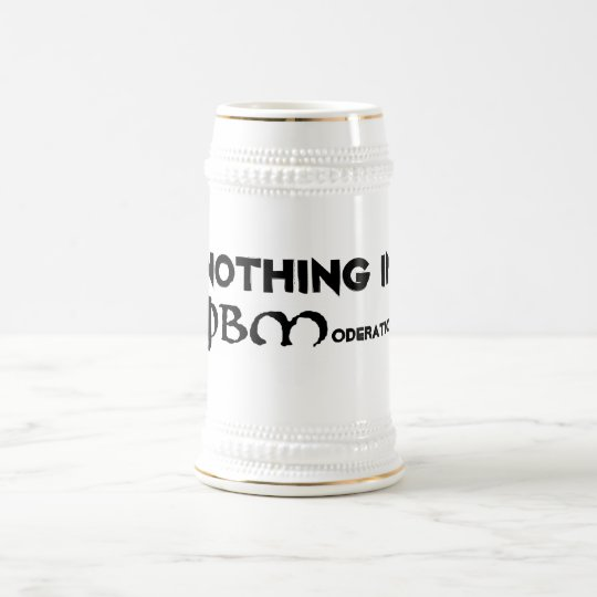 Nothing in Moderation Beer Stein