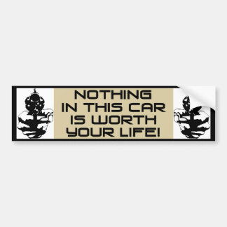 Nothing In This Car Is Worth Your Life! Bumper Sticker