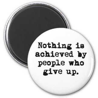 Nothing is achieved by people who give up fridge magnet