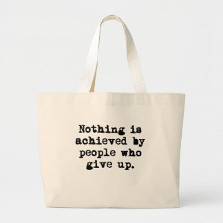 Nothing is achieved by people who give up tote bag