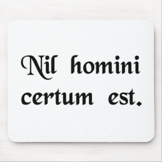 Nothing is certain for man. mouse pad