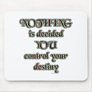 NOTHING is decided. YOU control your destiny. Mouse Pad