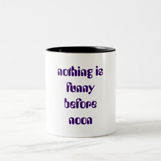 nothing is funny before noon Two-Tone coffee mug