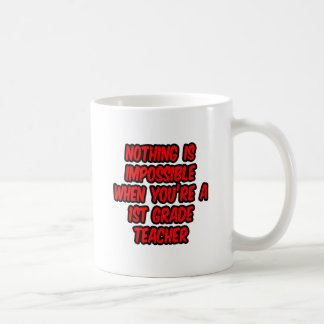 Nothing Is Impossible...1st Grade Teacher Mug