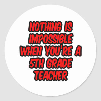 Nothing Is Impossible...5th Grade Teacher Sticker