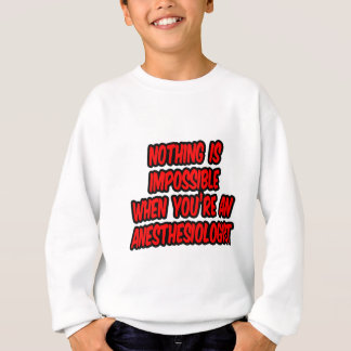 Nothing Is Impossible...Anesthesiologist Sweatshirt