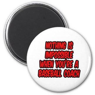 Nothing Is Impossible...Baseball Coach Fridge Magnet