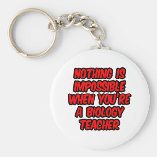 Nothing Is Impossible...Biology Teacher Key Chains