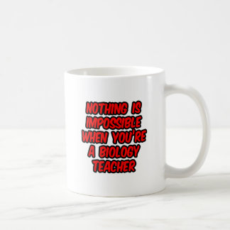 Nothing Is Impossible...Biology Teacher Classic White Coffee Mug