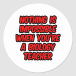 Nothing Is Impossible...Biology Teacher Round Sticker