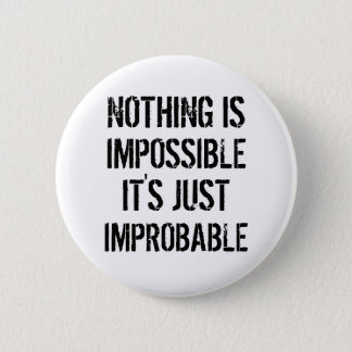 Nothing is Impossible Button
