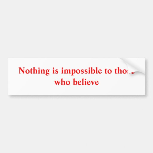 Nothing is impossible car bumper sticker
