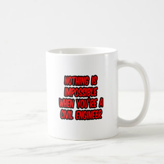 Nothing Is Impossible...Civil Engineer Coffee Mug