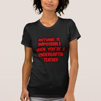 Nothing Is Impossible...Kindergarten Teacher Tee Shirt