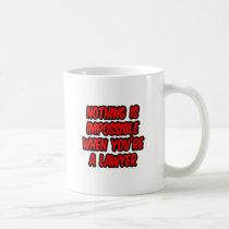 Nothing Is Impossible...Lawyer Coffee Mug