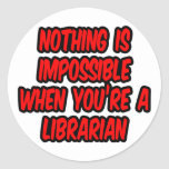 Nothing Is Impossible...Librarian Sticker
