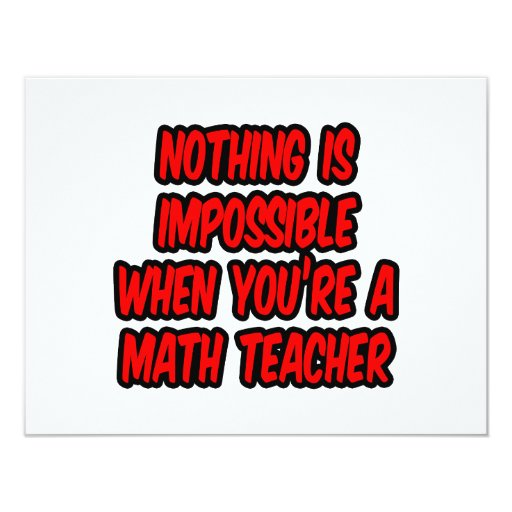 Nothing Is Impossible...Math Teacher 4.25x5.5 Paper Invitation Card