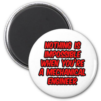 Nothing Is Impossible...Mechanical Engineer Magnet
