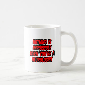 Nothing Is Impossible...Neurologist Coffee Mugs