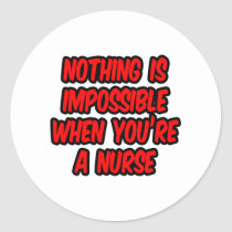 Nothing Is Impossible...Nurse Classic Round Sticker