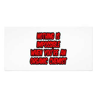 Nothing Is Impossible...Organic Chemist Customized Photo Card