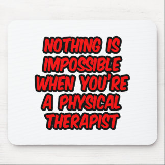 Nothing Is Impossible...Physical Therapist Mouse Pad