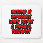 Nothing Is Impossible...Physical Therapist Mousepads