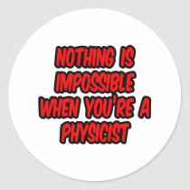 Nothing Is Impossible...Physicist Classic Round Sticker