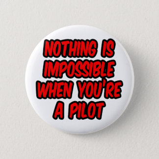 Nothing Is Impossible...Pilot Pinback Button