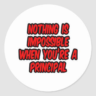 Nothing Is Impossible...Principal Classic Round Sticker