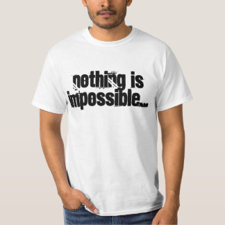 Nothing is Impossible...Quote T-shirt(Men's) T-Shirt