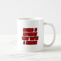 Nothing Is Impossible...Surgeon Classic White Coffee Mug