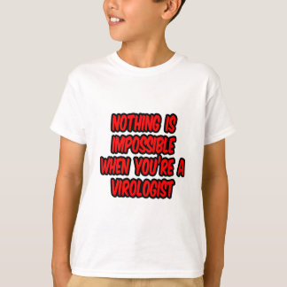 Nothing Is Impossible...Virologist T-Shirt