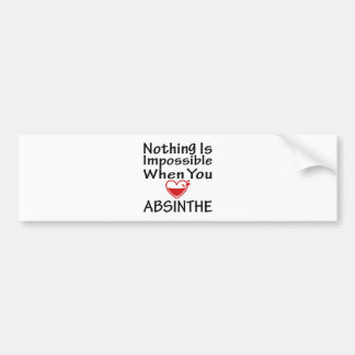 Nothing Is Impossible When You Love Absinthe Car Bumper Sticker